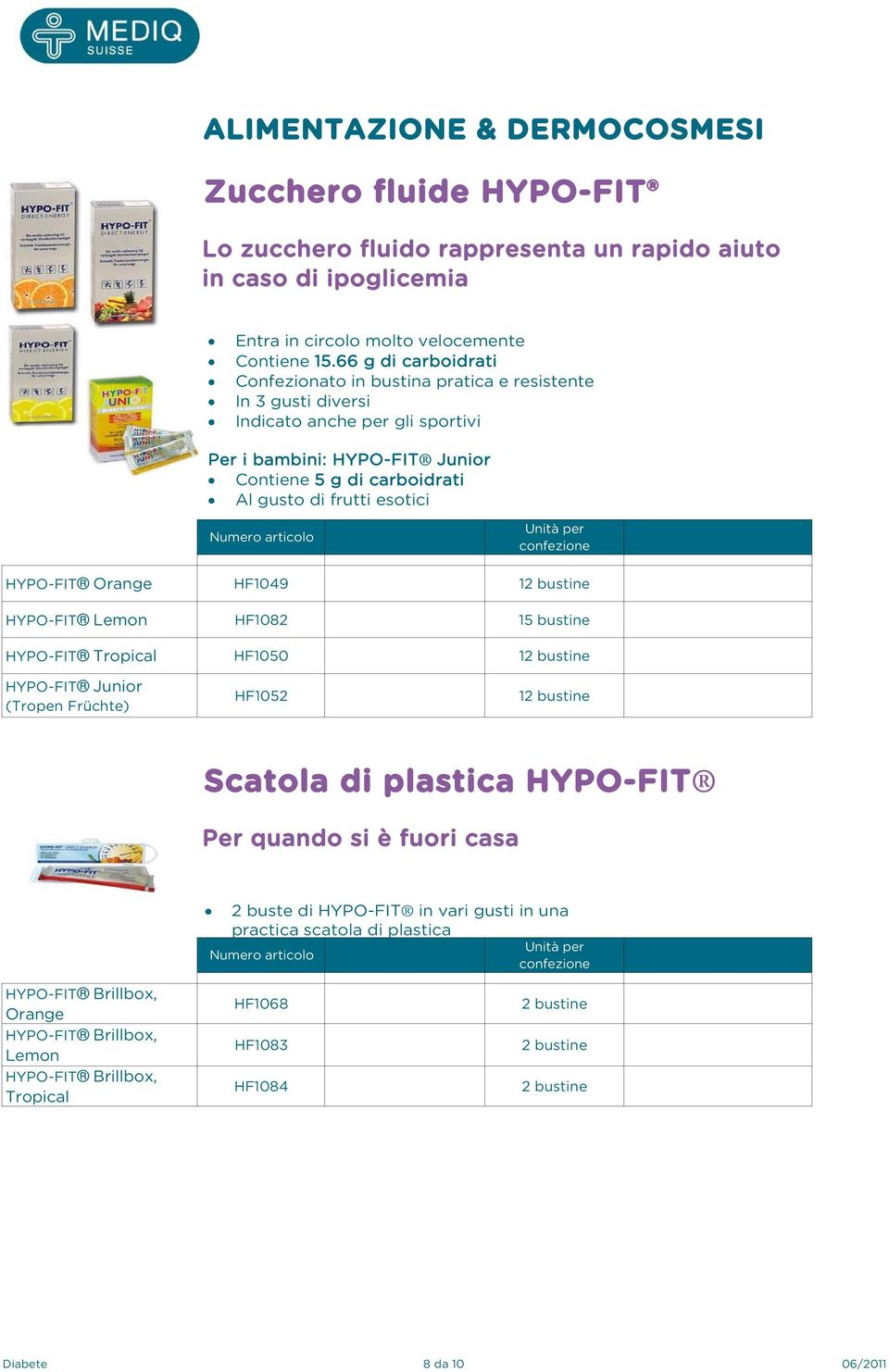 esotici HYPO-FIT Orange HF1049 12 bustine HYPO-FIT Lemon HF1082 15 bustine HYPO-FIT Tropical HF1050 12 bustine HYPO-FIT Junior (Tropen Früchte) HF1052 12 bustine Scatola di plastica HYPO-FIT Per