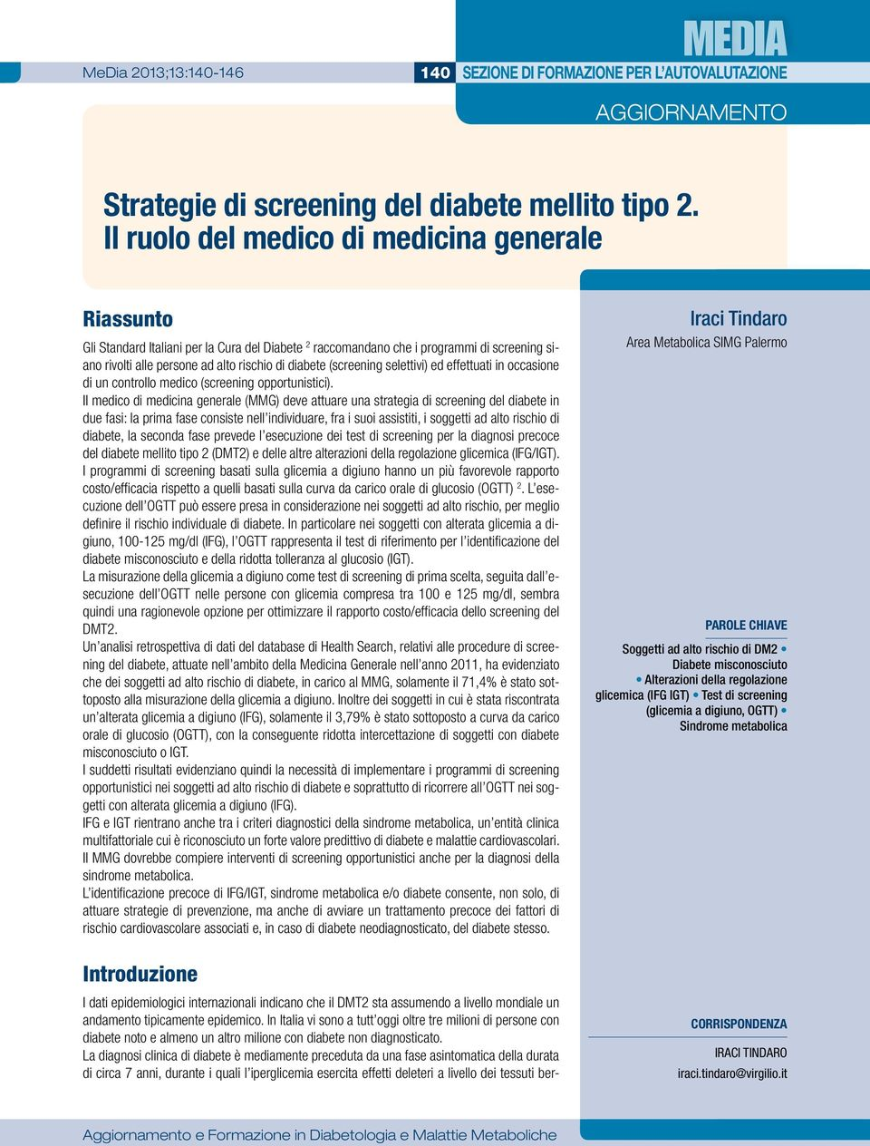 (screening selettivi) ed effettuati in occasione di un controllo medico (screening opportunistici).