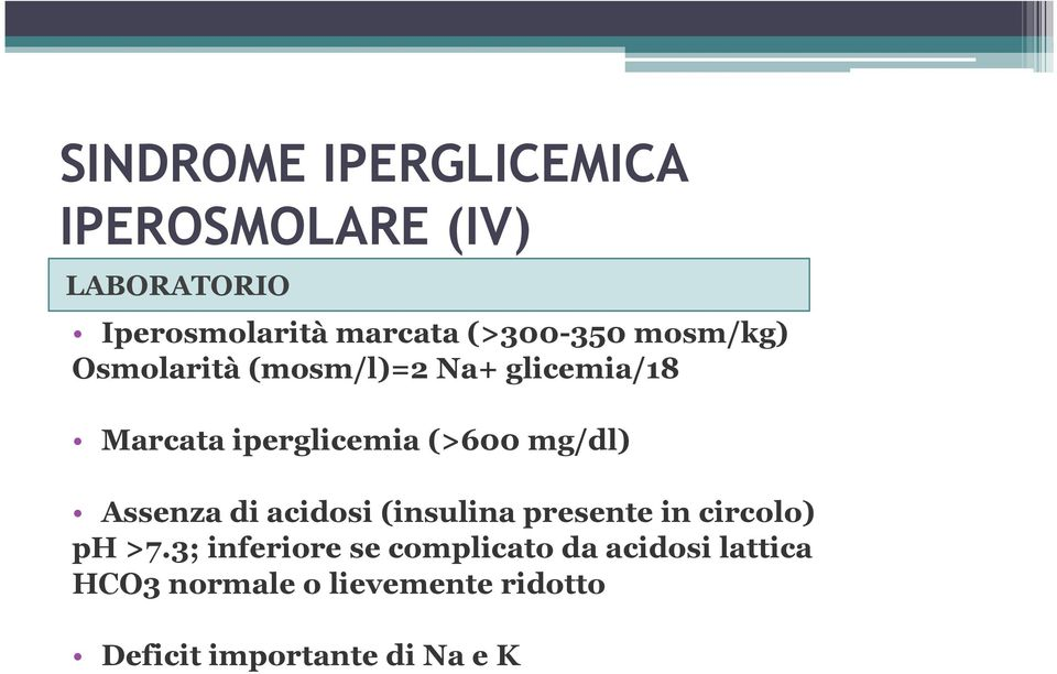 (>600 mg/dl) Assenza di acidosi (insulina presente in circolo) ph >7.