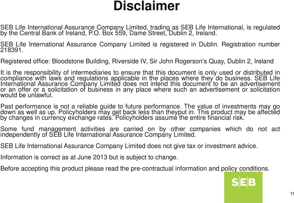 Registered office: Bloodstone Building, Riverside IV, Sir John Rogerson s Quay, Dublin 2, Ireland It is the responsibility of intermediaries to ensure that this document is only used or distributed