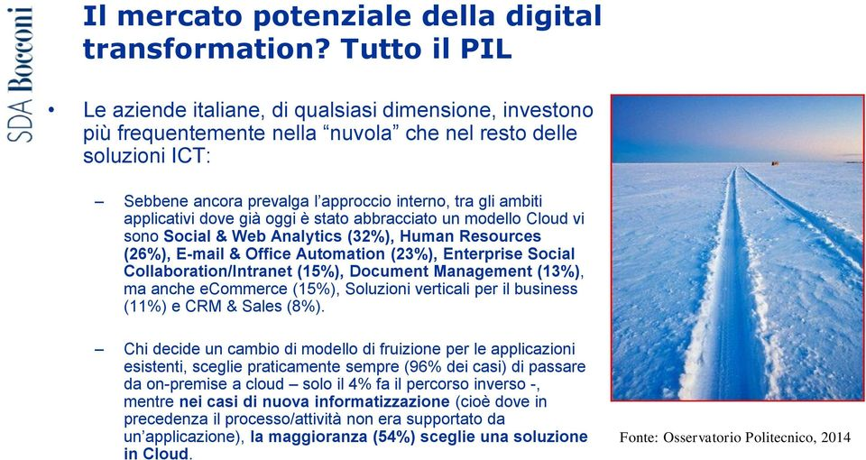 applicativi dove già oggi è stato abbracciato un modello Cloud vi sono Social & Web Analytics (32%), Human Resources (26%), E-mail & Office Automation (23%), Enterprise Social Collaboration/Intranet