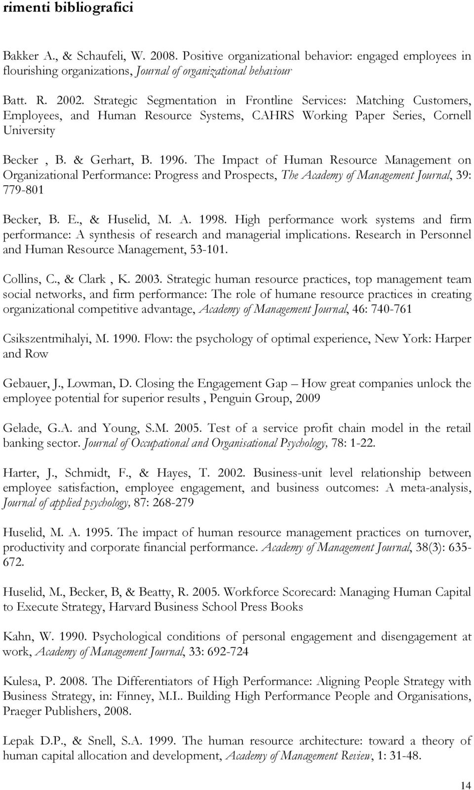 The Impact of Human Resource Management on Organizational Performance: Progress and Prospects, The Academy of Management Journal, 39: 779-801 Becker, B. E., & Huselid, M. A. 1998.