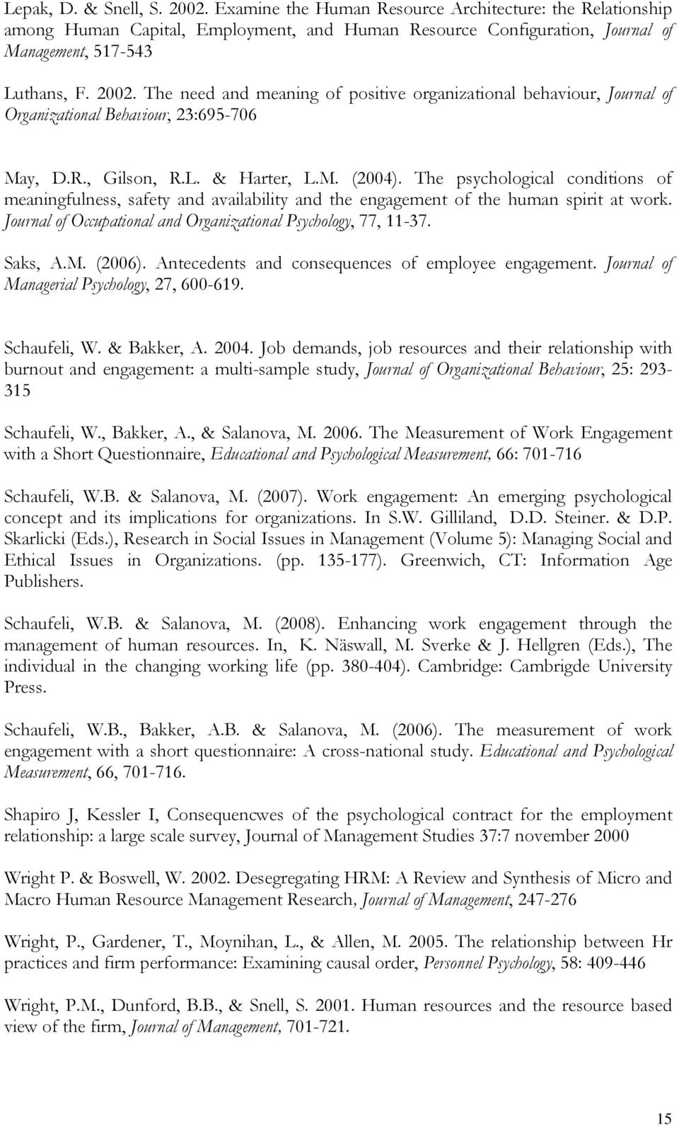The psychological conditions of meaningfulness, safety and availability and the engagement of the human spirit at work. Journal of Occupational and Organizational Psychology, 77, 11-37. Saks, A.M.
