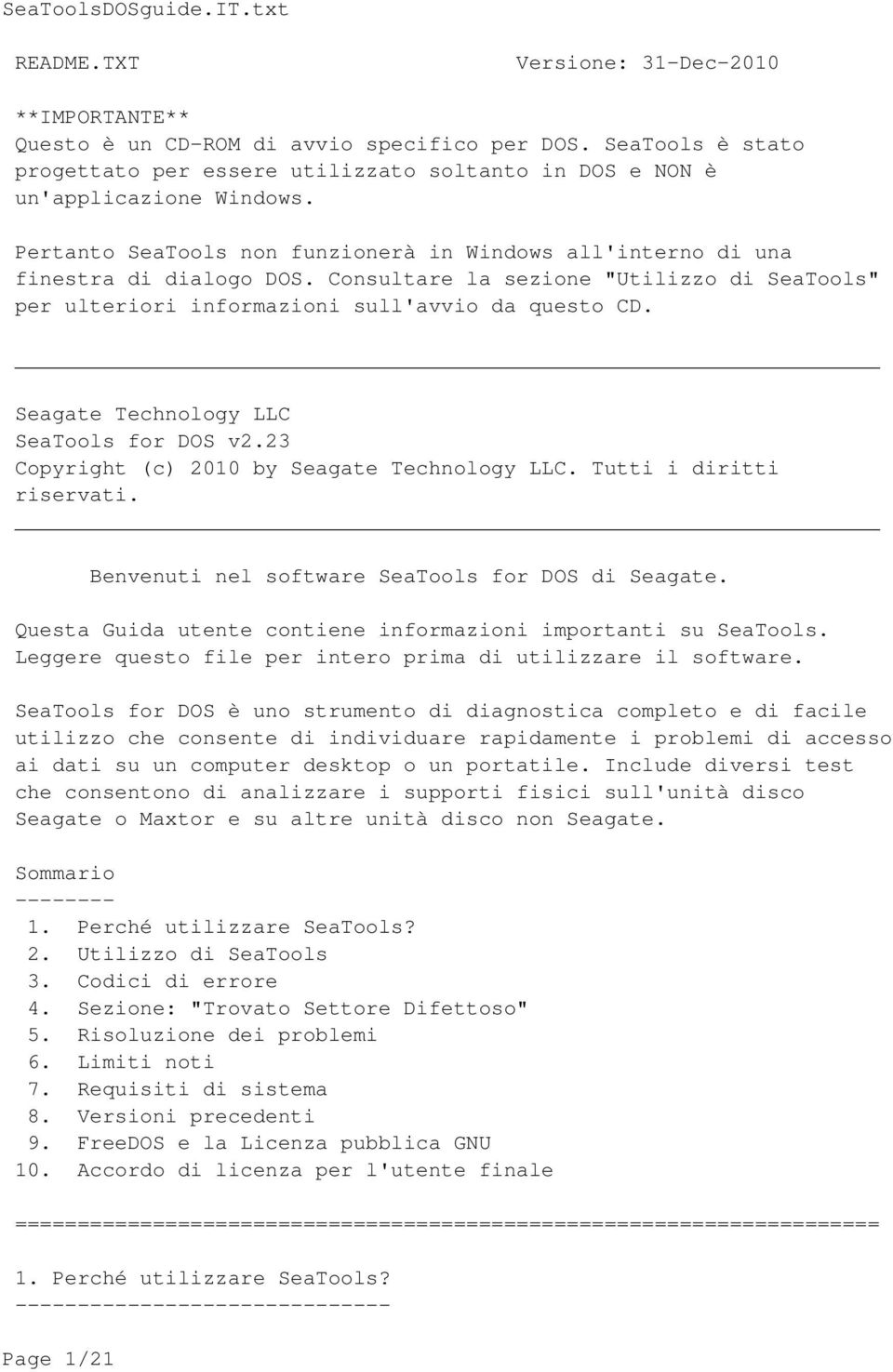 Seagate Technology LLC SeaTools for DOS v2.23 Copyright (c) 2010 by Seagate Technology LLC. Tutti i diritti riservati. Benvenuti nel software SeaTools for DOS di Seagate.