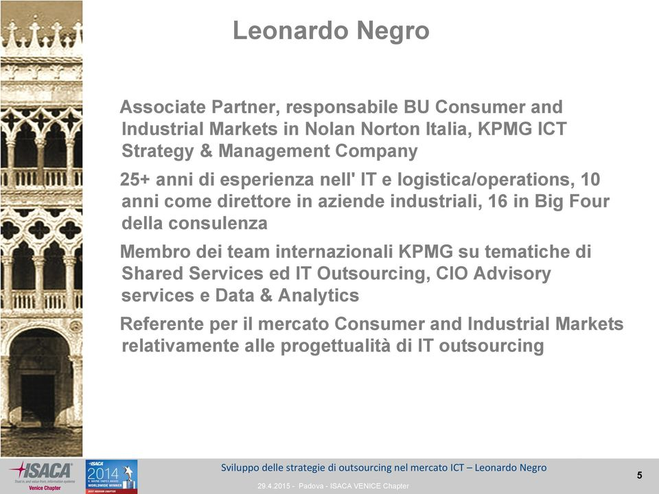 Big Four della consulenza Membro dei team internazionali KPMG su tematiche di Shared Services ed IT Outsourcing, CIO Advisory