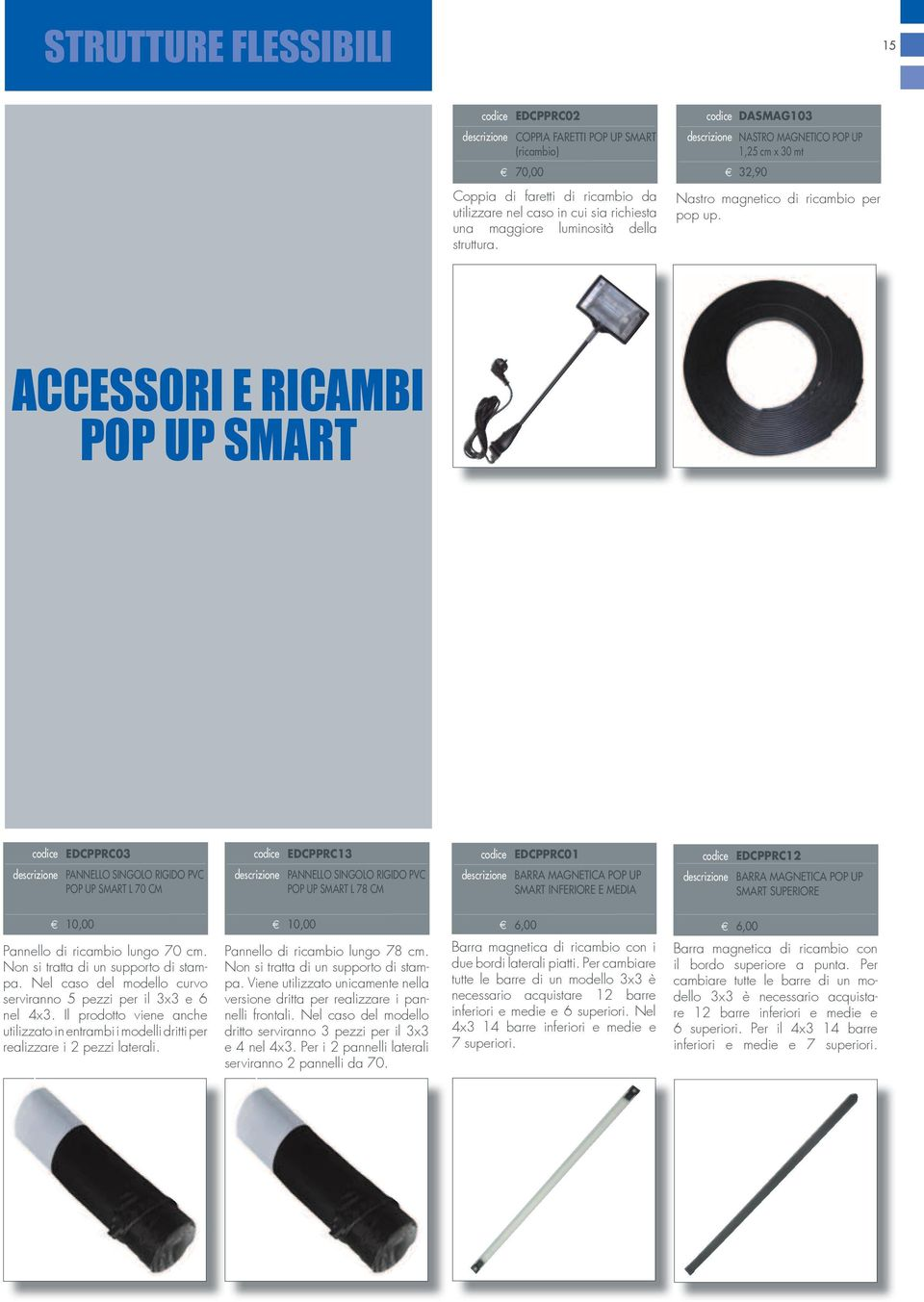 ACCESSORI E RICAMBI POP UP SMART codice EDCPPRC03 descrizione PANNELLO SGOLO RIGIDO PVC POP UP SMART L 70 CM codice EDCPPRC13 descrizione PANNELLO SGOLO RIGIDO PVC POP UP SMART L 78 CM codice