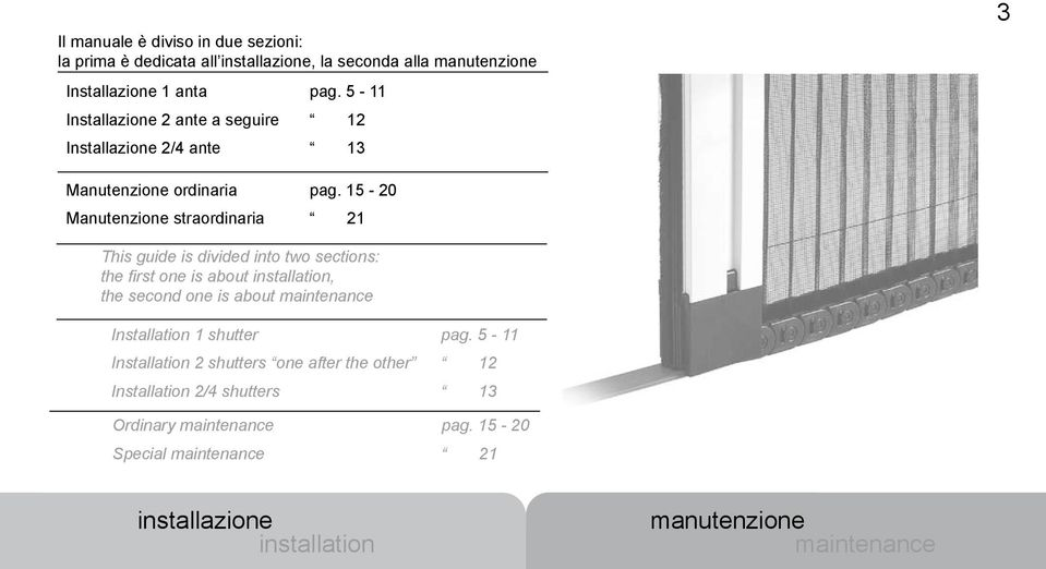 15-20 Manutenzione straordinaria 21 This guide is divided into two sections: the first one is about installation, the second one is about