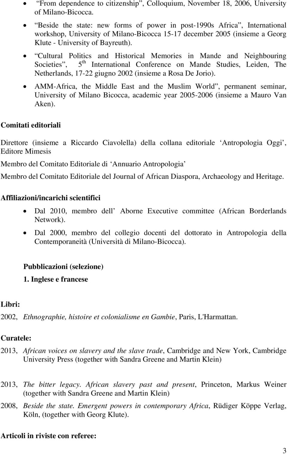 Cultural Politics and Historical Memories in Mande and Neighbouring Societies, 5 th International Conference on Mande Studies, Leiden, The Netherlands, 17-22 giugno 2002 (insieme a Rosa De Jorio).