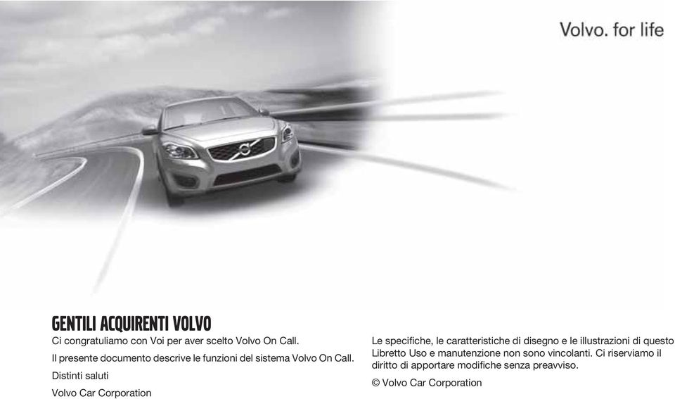Distinti saluti Volvo Car Corporation Le specifiche, le caratteristiche di disegno e le