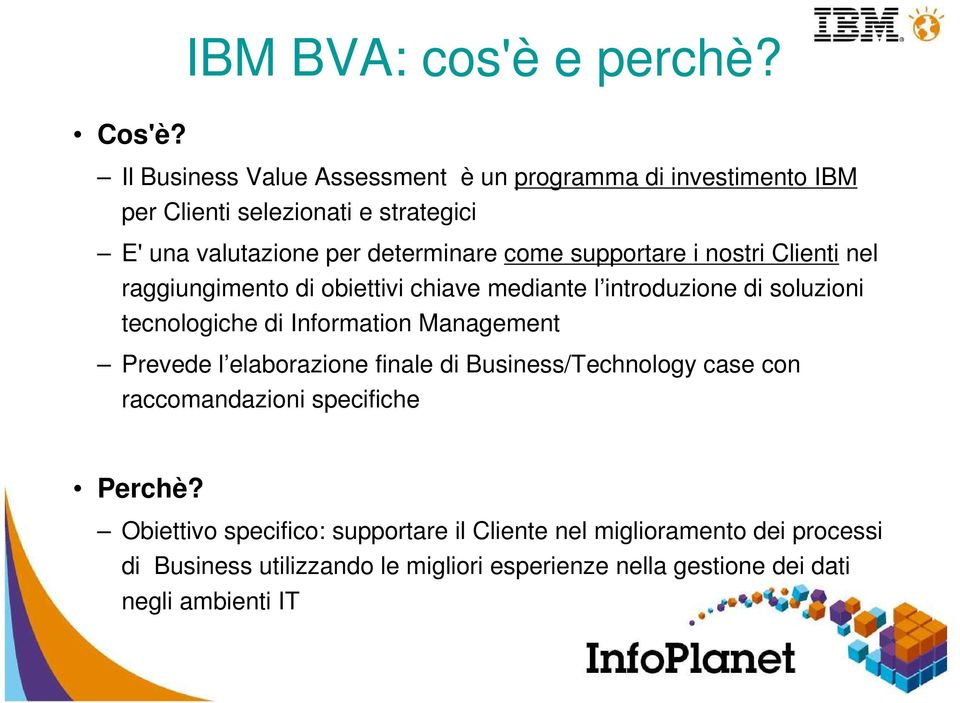 tecnologiche di Information Management Prevede l elaborazione finale di Business/Technology case con raccomandazioni specifiche Perchè
