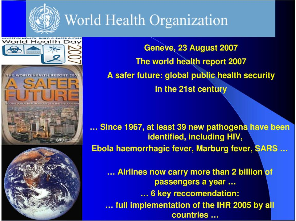 including HIV, Ebola haemorrhagic fever, Marburg fever, SARS Airlines now carry more than 2