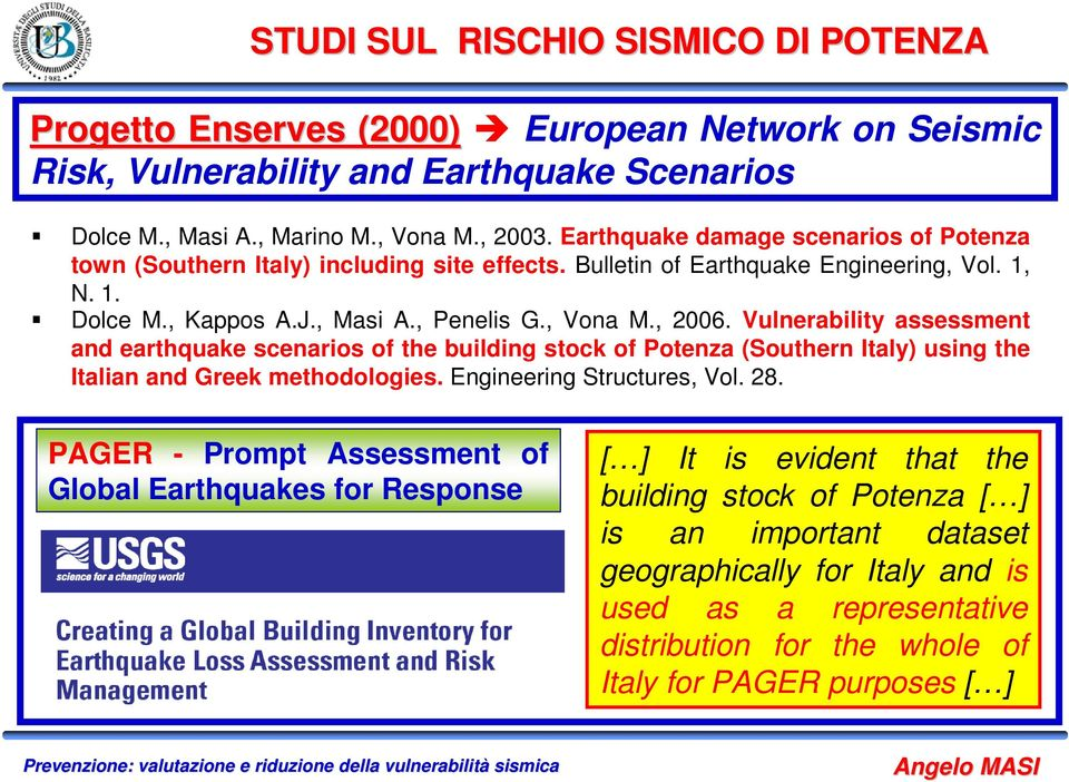 Vulnerability assessment and earthquake scenarios of the building stock of Potenza (Southern Italy) using the Italian and Greek methodologies. Engineering Structures, Vol. 28.