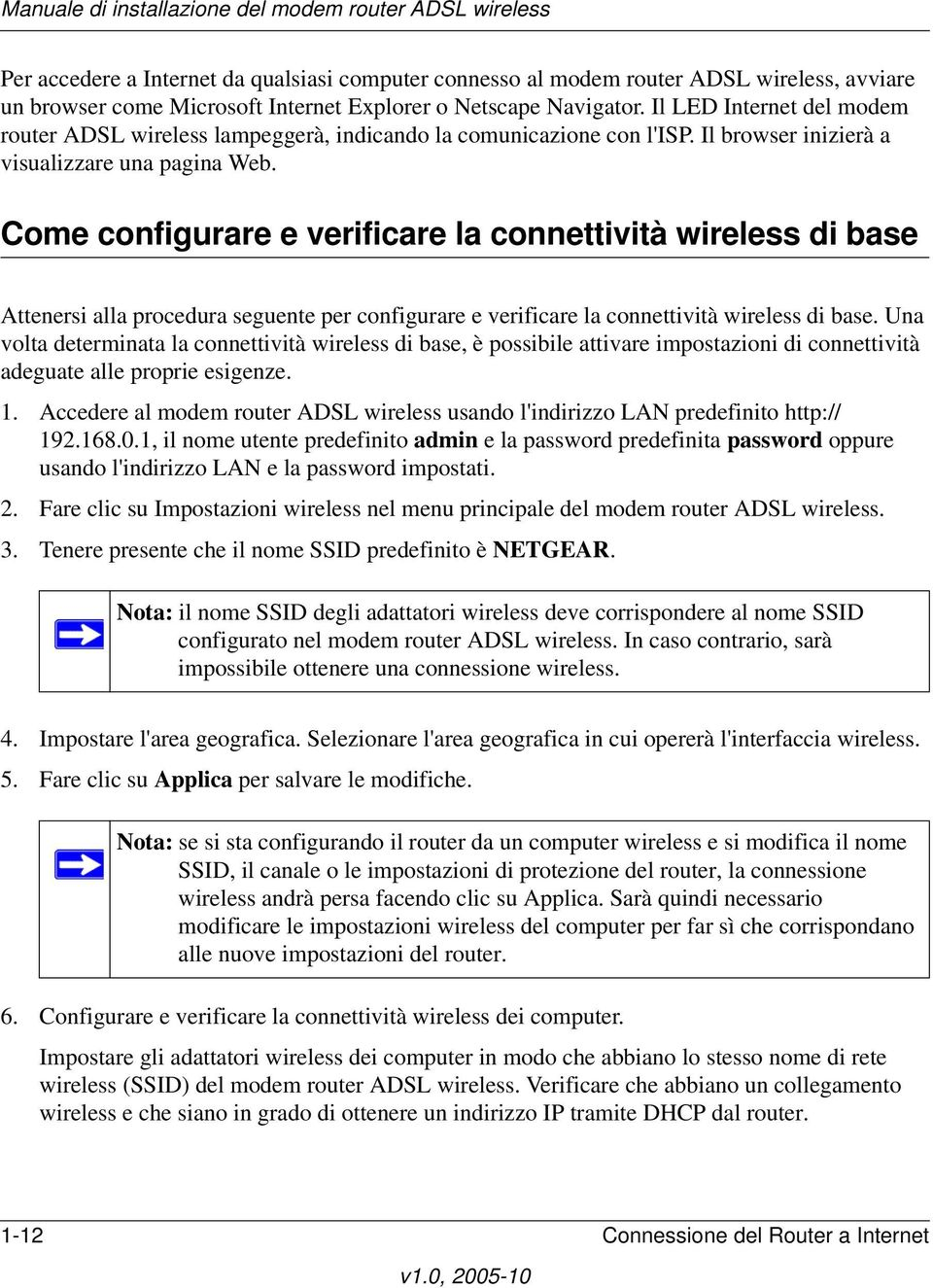 Come configurare e verificare la connettività wireless di base Attenersi alla procedura seguente per configurare e verificare la connettività wireless di base.