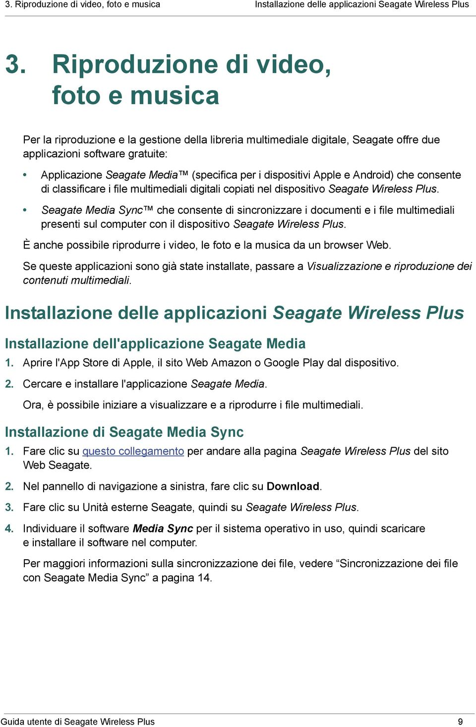 per i dispositivi Apple e Android) che consente di classificare i file multimediali digitali copiati nel dispositivo Seagate Wireless Plus.