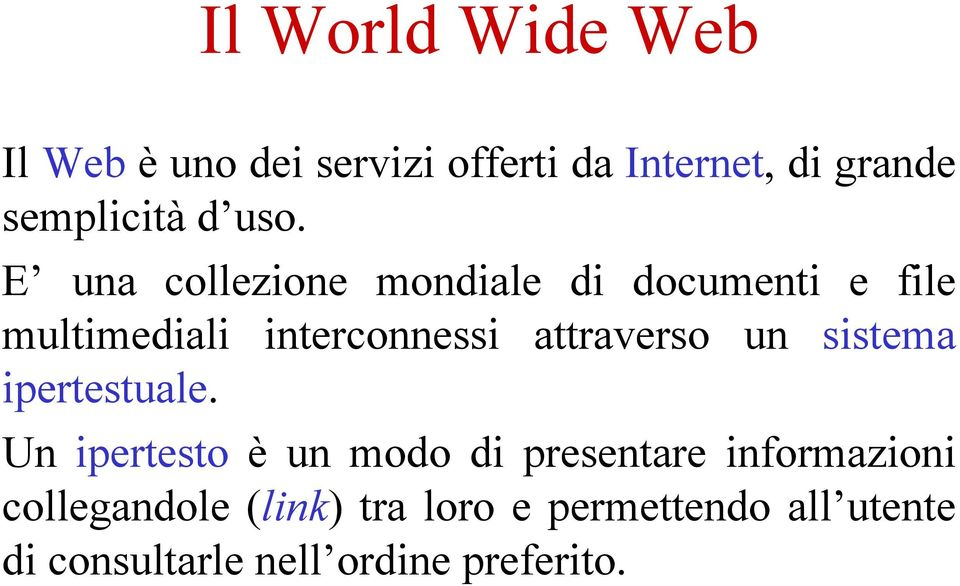 E una collezione mondiale di documenti e file multimediali interconnessi attraverso
