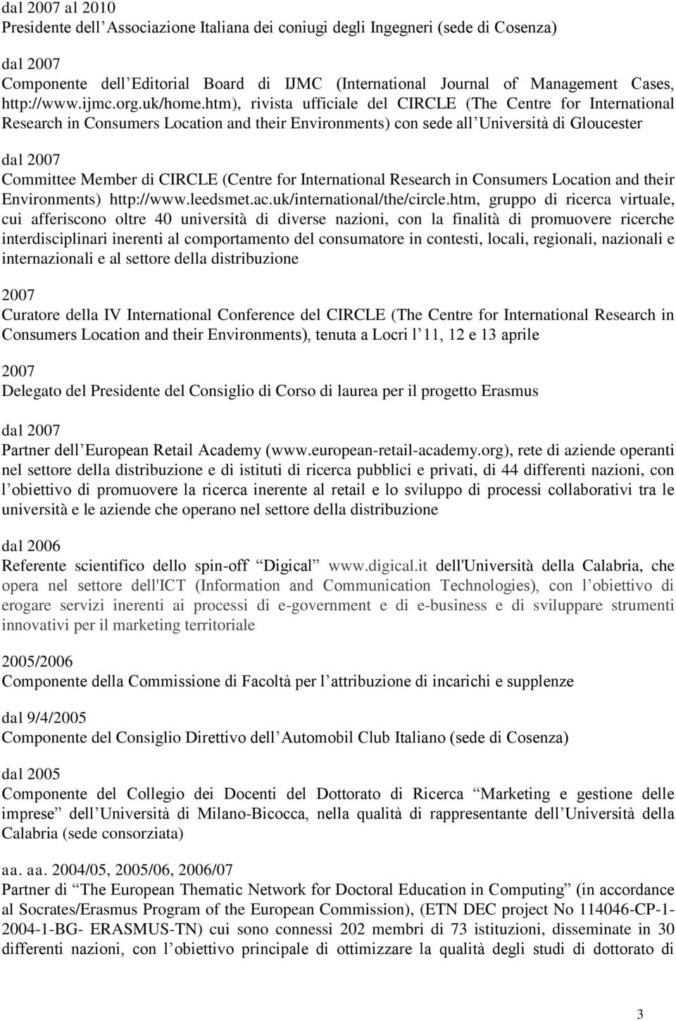 htm), rivista ufficiale del CIRCLE (The Centre for International Research in Consumers Location and their Environments) con sede all Università di Gloucester dal 2007 Committee Member di CIRCLE