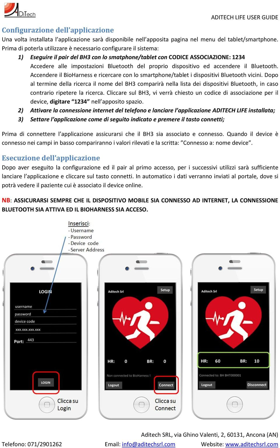 dispositivo ed accendere il Bluetooth. Accendere il BioHarness e ricercare con lo smartphone/tablet i dispositivi Bluetooth vicini.