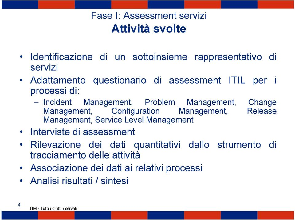 Configuration Management, Release Management, Service Level Management Interviste di assessment Rilevazione dei dati