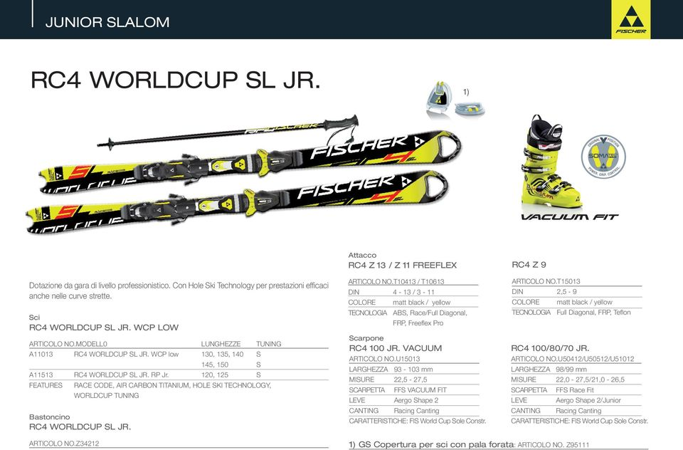 120, 125 S FEATURES RACE CODE, AIR CARBON TITANIUM, HOLE SKI TECHNOLOGY, WORLDCUP TUNING Bastoncino RC4 WORLDCUP SL JR. Attacco RC4 Z 13 / Z 11 FREEFLEX ARTICOLO NO.