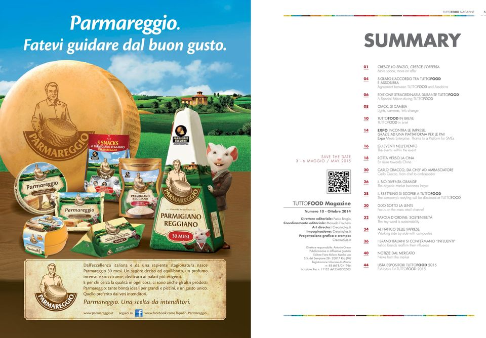 Special Edition during TUTTOFOOD 08 CIACK, SI CAMBIA Lights, cameras, let s change 10 TUTTOFOOD IN BREVE TUTTOFOOD in brief S A V E T H E D AT E 3-6 ma g g io / may 2 015 TUTTOFOOD Magazine Numero 10
