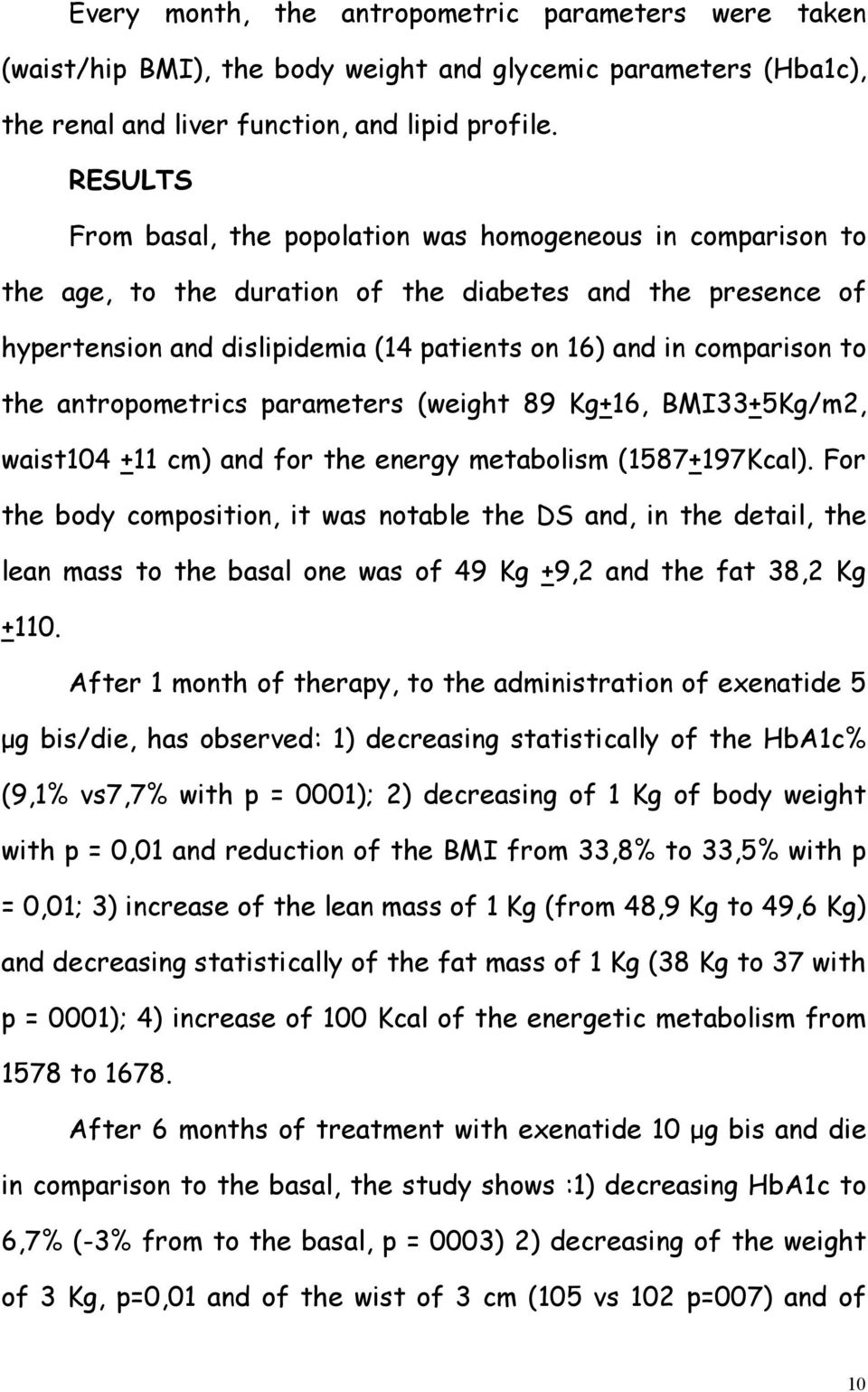 the antropometrics parameters (weight 89 Kg+16, BMI33+5Kg/m2, waist104 +11 cm) and for the energy metabolism (1587+197Kcal).