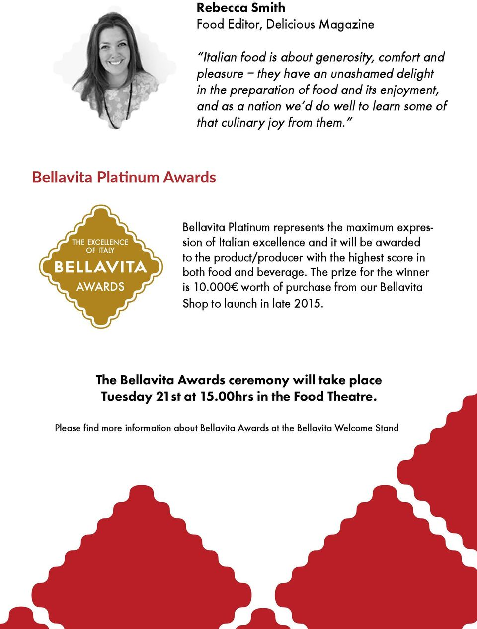 Bellavita Platinum Awards Bellavita Platinum represents the maximum expression of Italian excellence and it will be awarded to the product/producer with the highest score in both