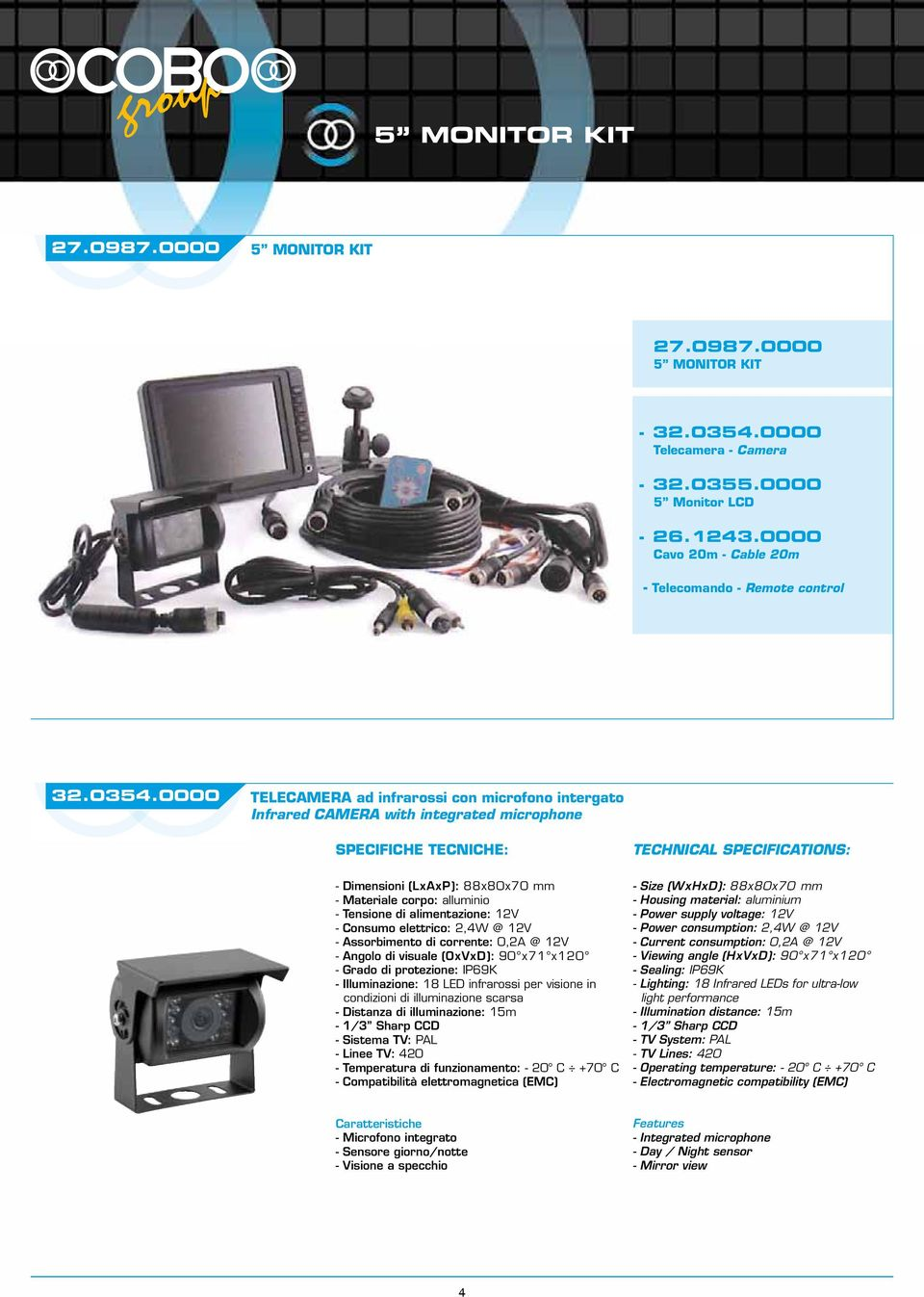 0000 TELECAMERA ad infrarossi con microfono intergato Infrared CAMERA with integrated microphone - Dimensioni (LxAxP): 88x80x70 mm - Materiale corpo: alluminio - Tensione di alimentazione: 12V -
