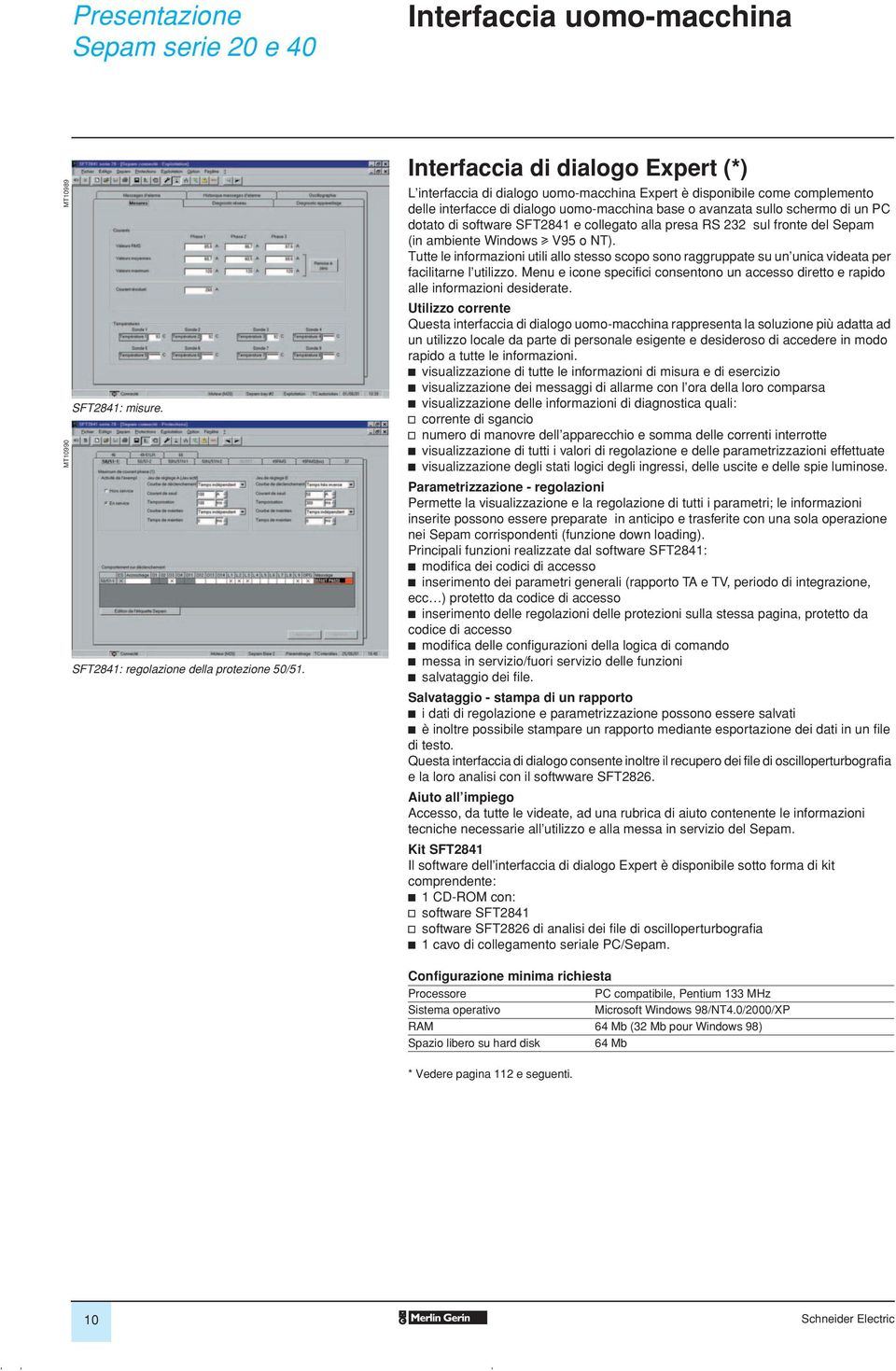 software SFT2841 e collegato alla presa RS 232 sul fronte del Sepam (in amiente Windows u V95 o NT).