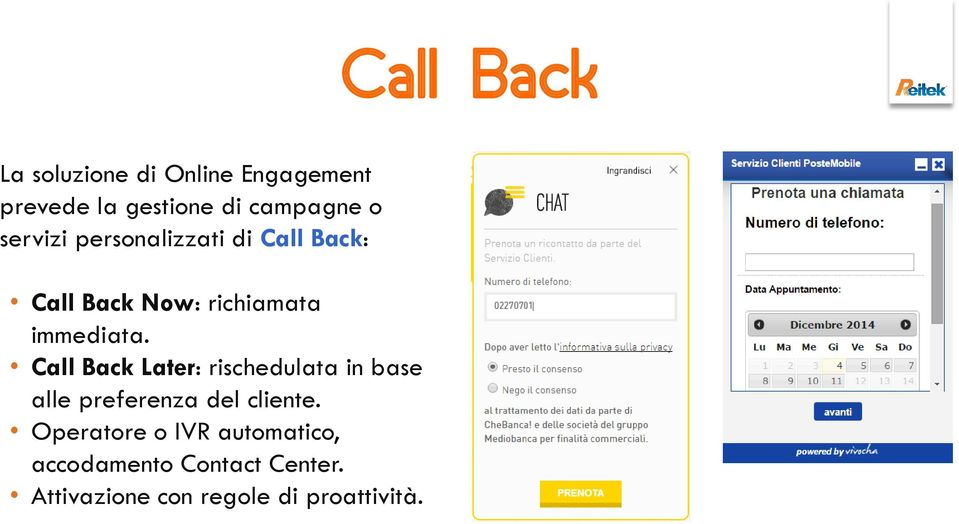 Call Back Later: rischedulata in base alle preferenza del cliente.