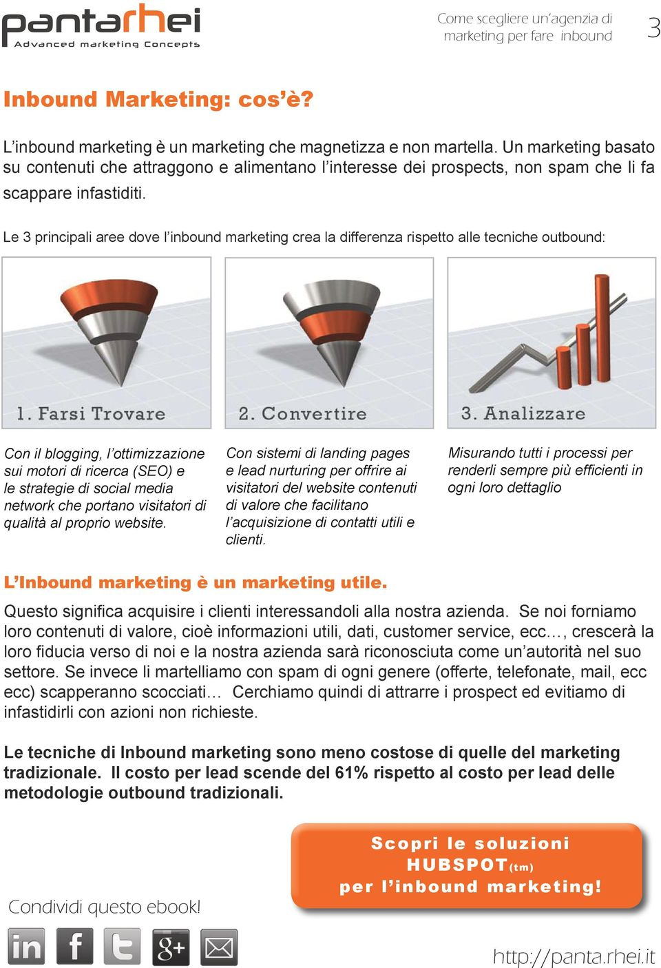 Le 3 principali aree dove l inbound marketing crea la differenza rispetto alle tecniche outbound: Con il blogging, l ottimizzazione sui motori di ricerca (SEO) e le strategie di social media network