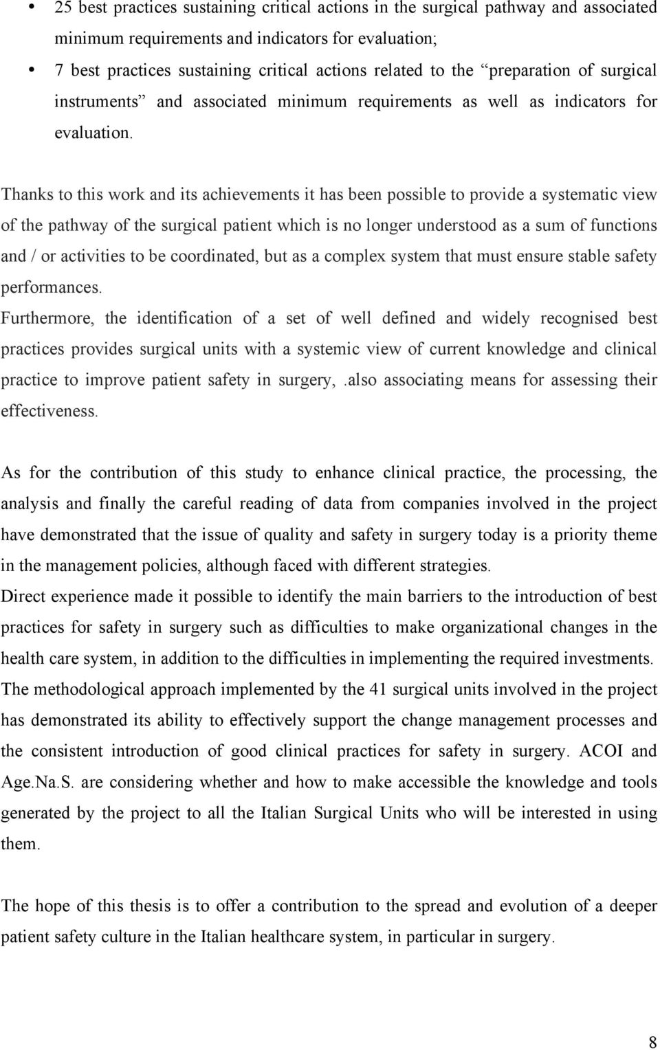 Thanks to this work and its achievements it has been possible to provide a systematic view of the pathway of the surgical patient which is no longer understood as a sum of functions and / or