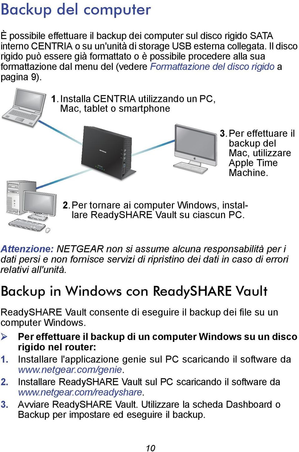 Installa CENTRIA utilizzando un PC, Mac, tablet o smartphone 3.Per effettuare il backup del Mac, utilizzare Apple Time Machine. 2.