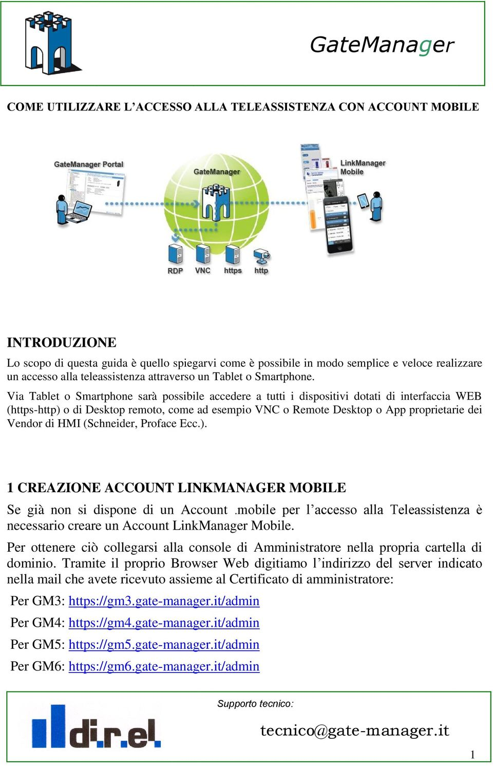 Via Tablet o Smartphone sarà possibile accedere a tutti i dispositivi dotati di interfaccia WEB (https-http) o di Desktop remoto, come ad esempio VNC o Remote Desktop o App proprietarie dei Vendor di