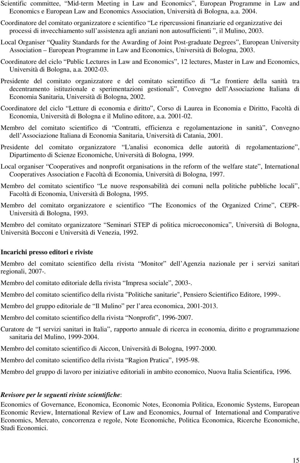 Local Organiser Quality Standards for the Awarding of Joint Post-graduate Degrees, European University Association European Programme in Law and Economics, Università di Bologna, 2003.