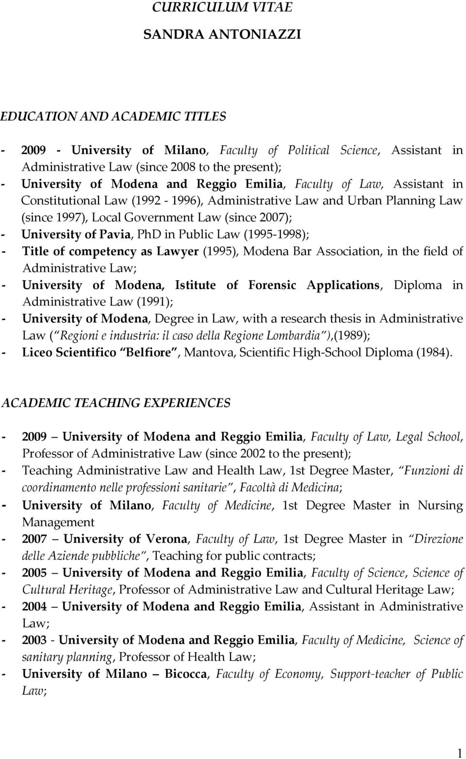 Pavia, PhD in Public Law (1995-1998); - Title of competency as Lawyer (1995), Modena Bar Association, in the field of Administrative Law; - University of Modena, Istitute of Forensic Applications,