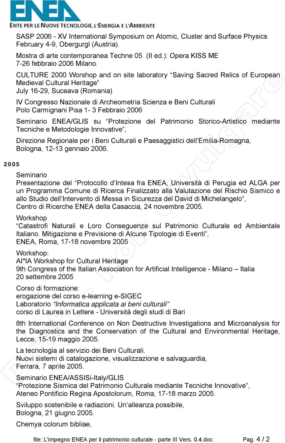 CULTURE 2000 Worshop and on site laboratory Saving Sacred Relics of European Medieval Cultural Heritage July 16-29, Suceava (Romania) IV Congresso Nazionale di Archeometria Scienza e Beni Culturali