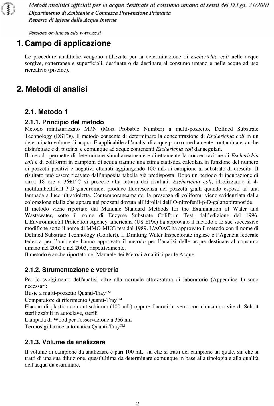 nelle acque ad uso ricreativo (piscine). 2. Metodi di analisi 2.1. Metodo 1 2.1.1. Principio del metodo Metodo miniaturizzato MPN (Most Probable Number) a multi-pozzetto, Defined Substrate Technology (DST ).