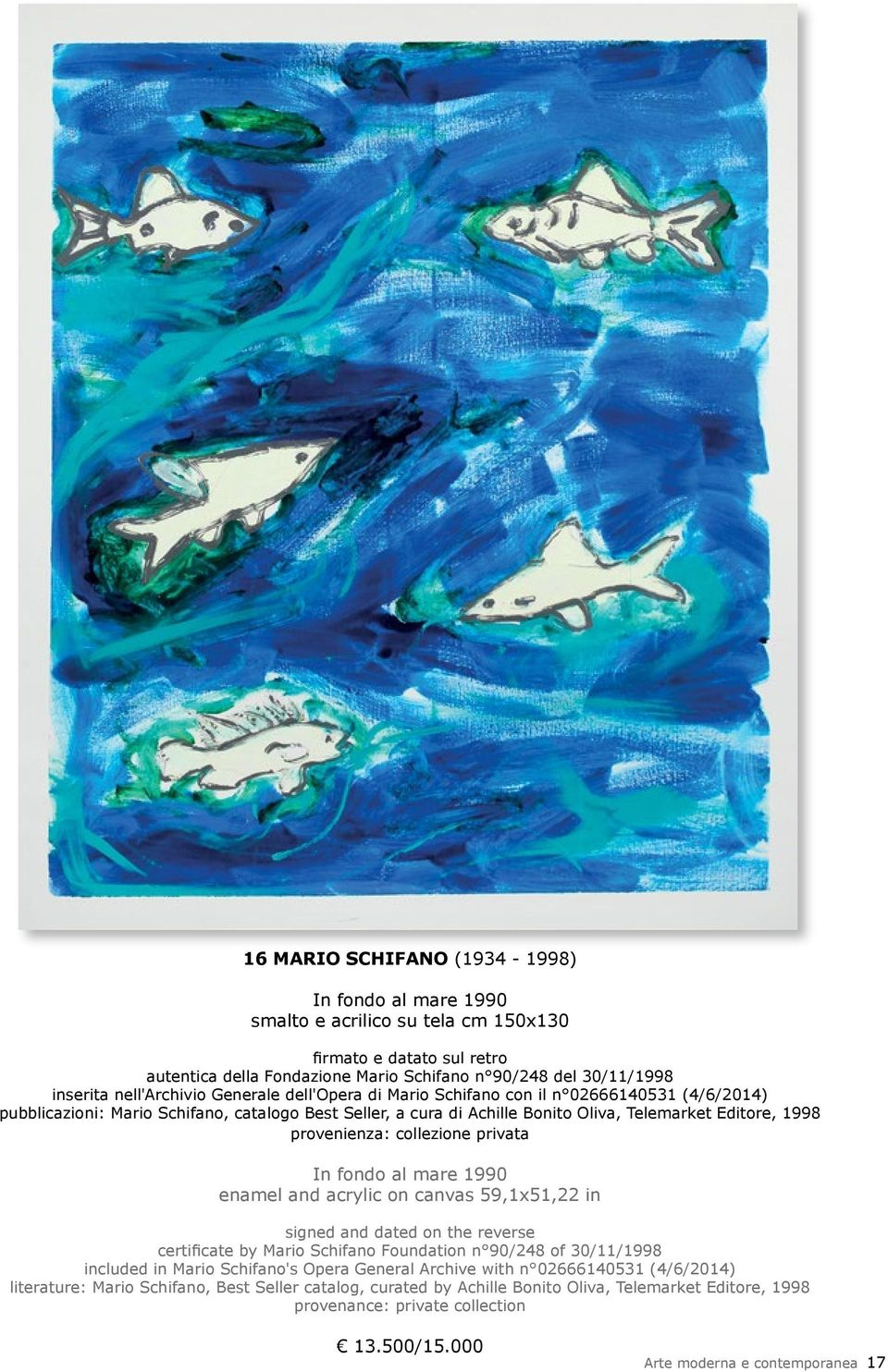 provenienza: collezione privata In fondo al mare 1990 enamel and acrylic on canvas 59,1x51,22 in signed and dated on the reverse certificate by Mario Schifano Foundation n 90/248 of 30/11/1998