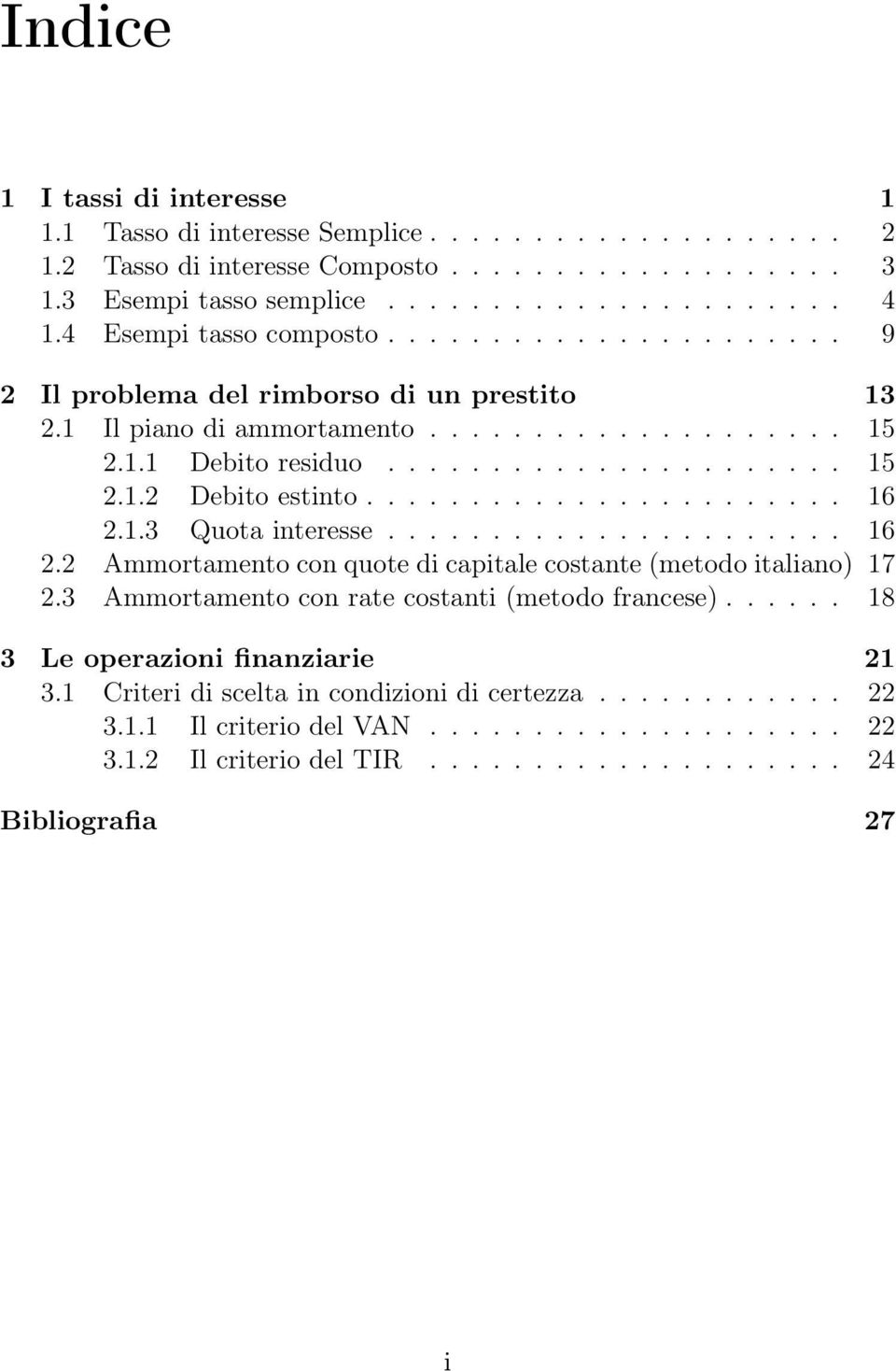 ...................... 16 2.1.3 Quota interesse...................... 16 2.2 Ammortamento con quote di capitale costante (metodo italiano) 17 2.3 Ammortamento con rate costanti (metodo francese).