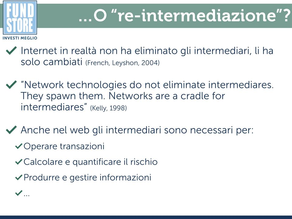 2004) Network technologies do not eliminate intermediares. They spawn them.
