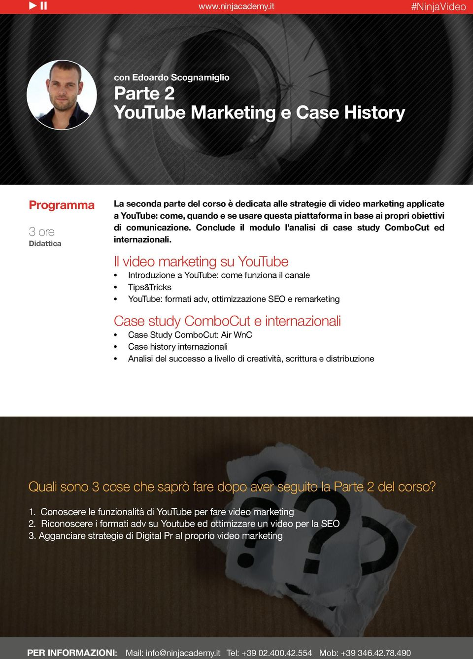 Il video marketing su YouTube Introduzione a YouTube: come funziona il canale Tips&Tricks YouTube: formati adv, ottimizzazione SEO e remarketing Case study ComboCut e internazionali Case Study