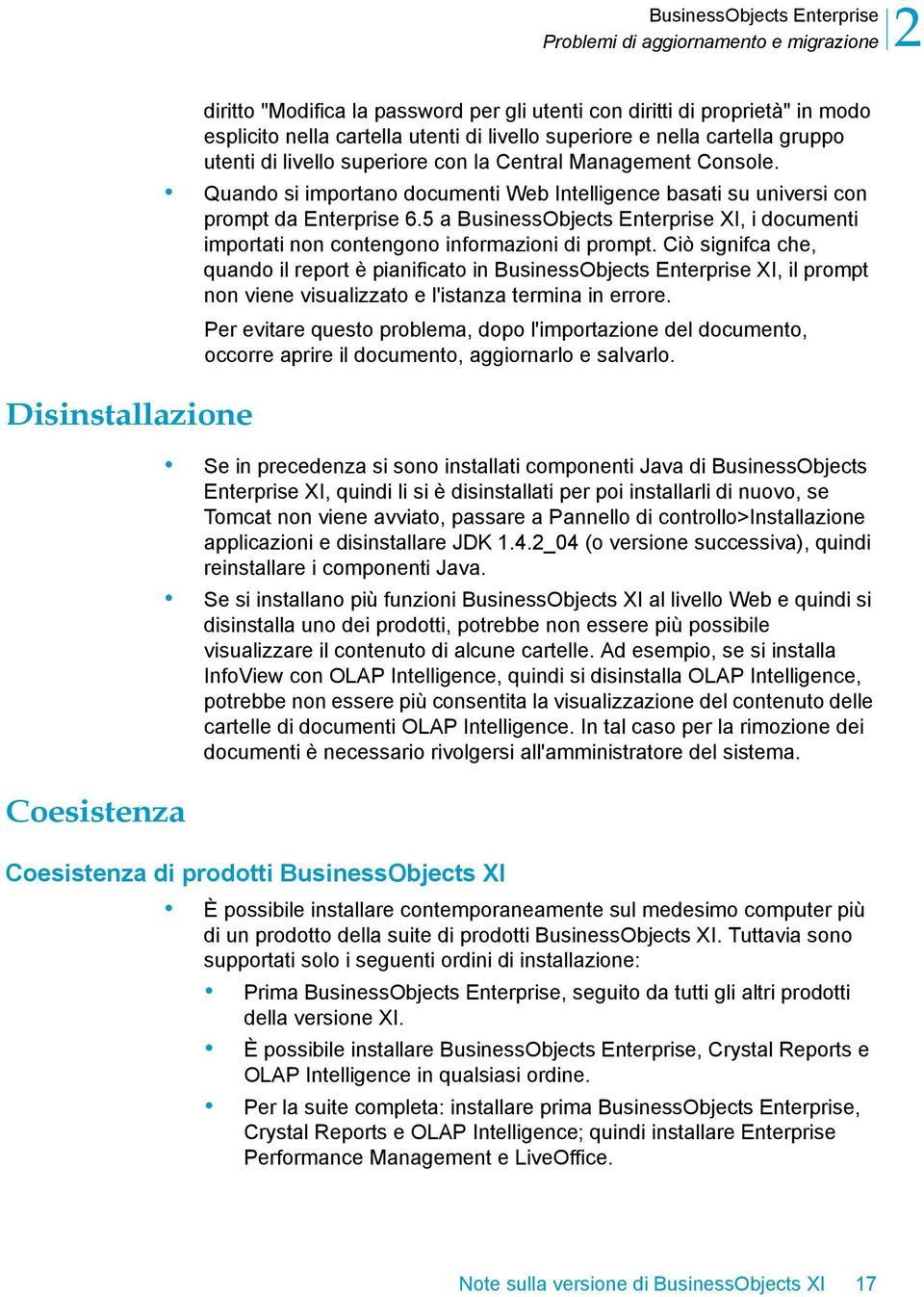 Quando si importano documenti Web Intelligence basati su universi con prompt da Enterprise 6.5 a BusinessObjects Enterprise XI, i documenti importati non contengono informazioni di prompt.