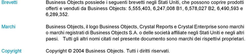 Business Objects, il logo Business Objects, Crystal Reports e Crystal Enterprise sono marchi o marchi registrati di Business Objects S.A.