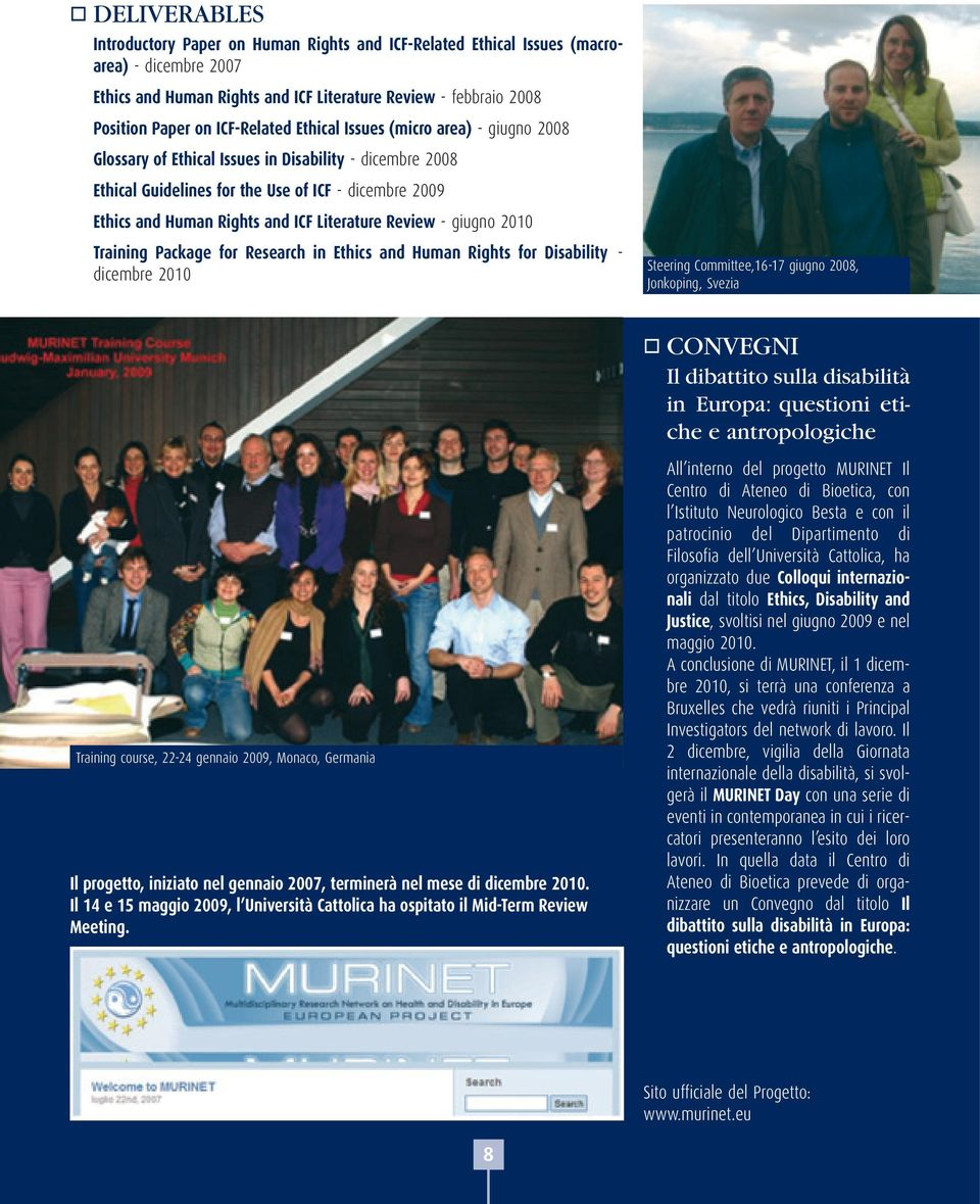 Literature Review - giugno 2010 Training Package for Research in Ethics and Human Rights for Disability - dicembre 2010 Steering Committee,16-17 giugno 2008, Jonkoping, Svezia CONVEGNI Il dibattito