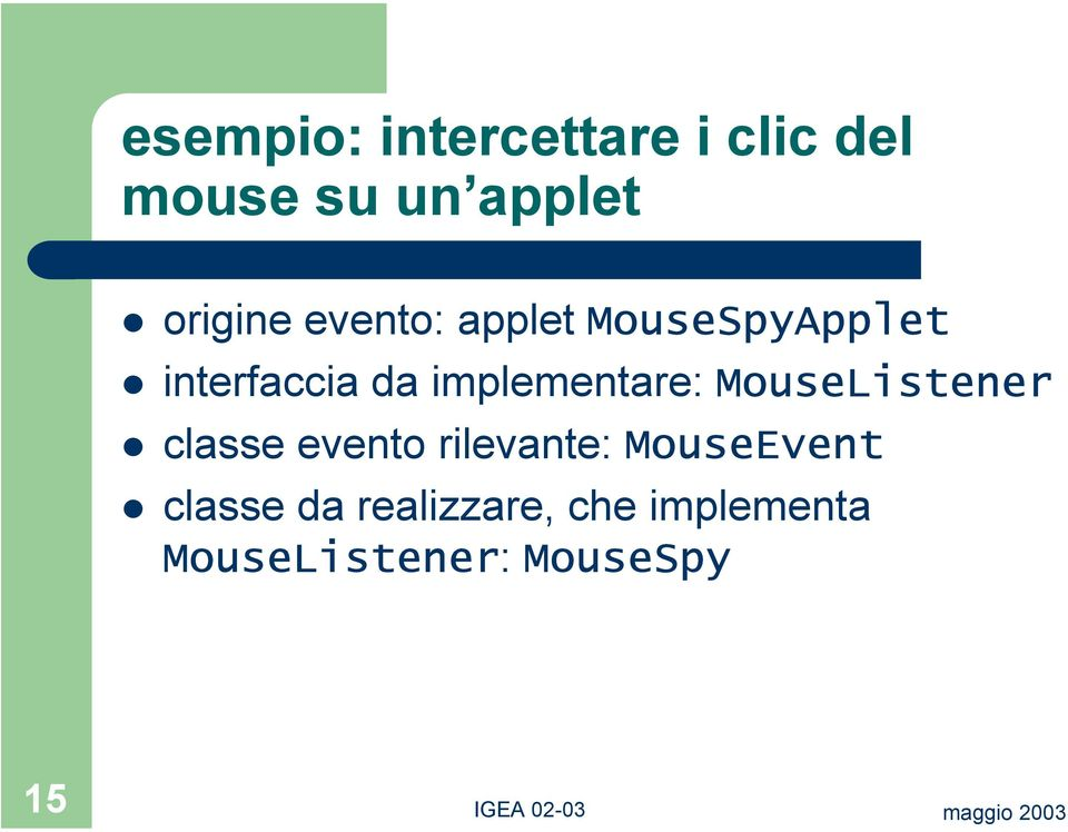 implementare: MouseListener classe evento rilevante: