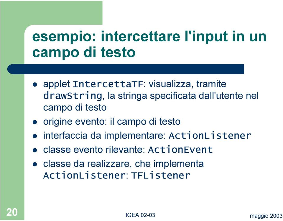 evento: il campo di testo interfaccia da implementare: ActionListener classe evento