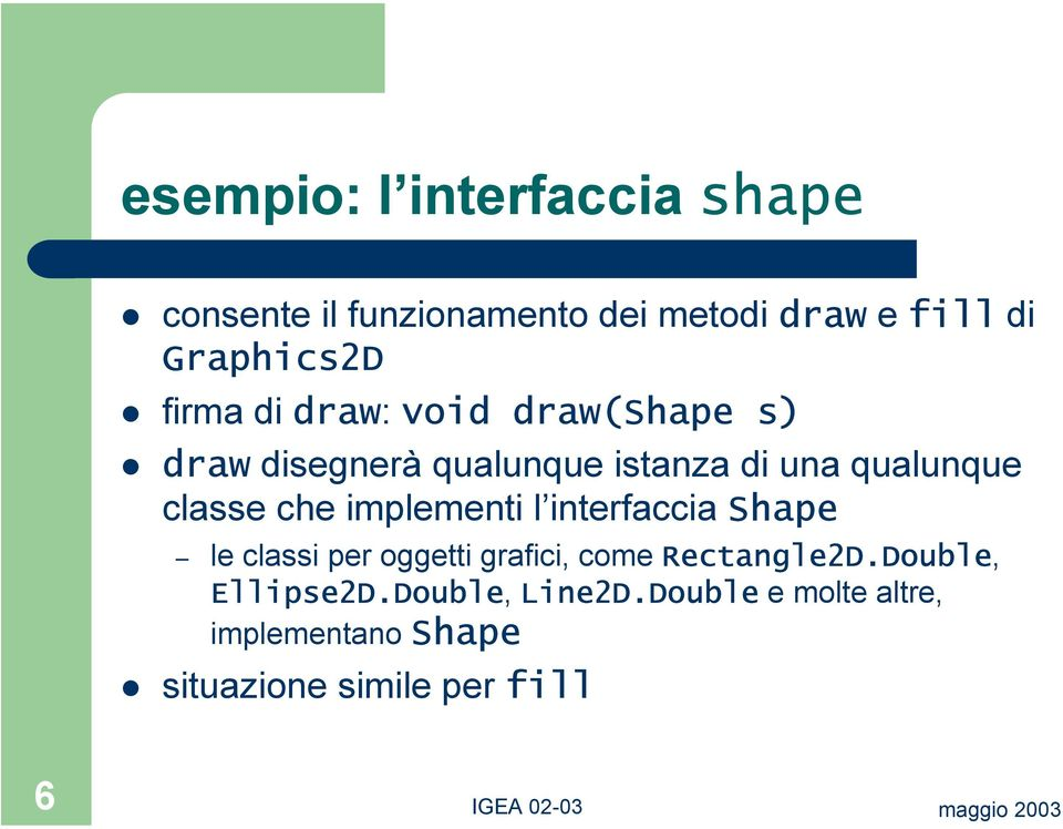 che implementi l interfaccia Shape le classi per oggetti grafici, come Rectangle2D.
