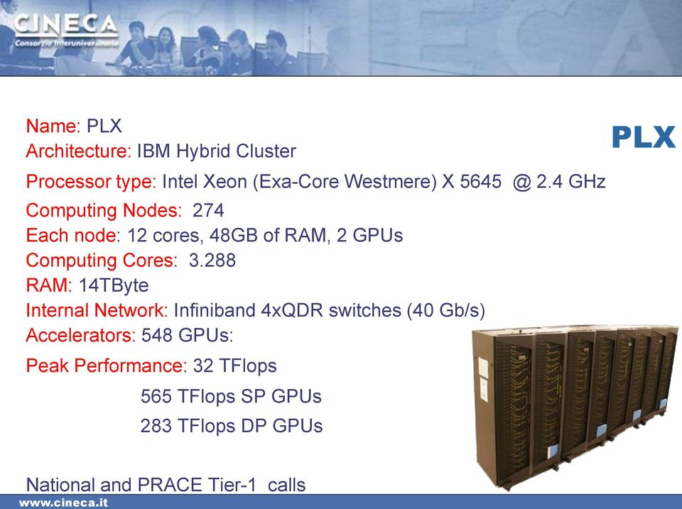 288 RAM: 14TByte Internal Network: Infiniband 4xQDR switches (40 Gb/s) Accelerators: 548 GPUs: