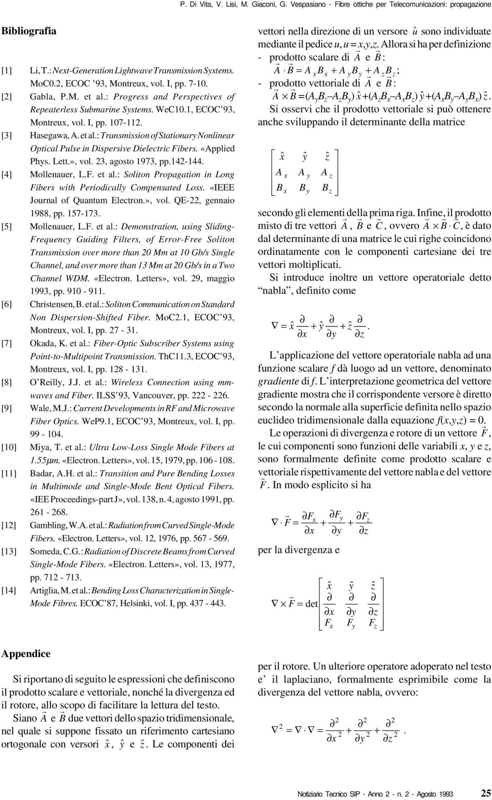 «Applied Phys. Lett.», vol. 3, agosto 1973, pp.14-144. [4] Mollenaue, L.F. et al.: Soliton Popagation in Long Fibes with Peiodically Compensated Loss. «IEEE Jounal of Quantum Electon.», vol. QE-, gennaio 1988, pp.