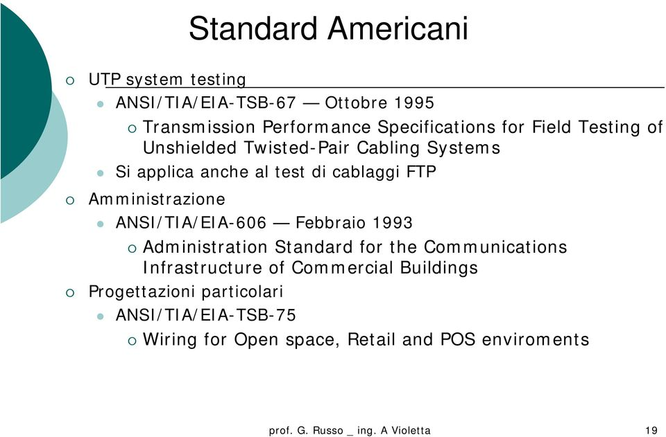 ANSI/TIA/EIA-606 Febbraio 1993 Administration Standard for the Communications Infrastructure of Commercial Buildings